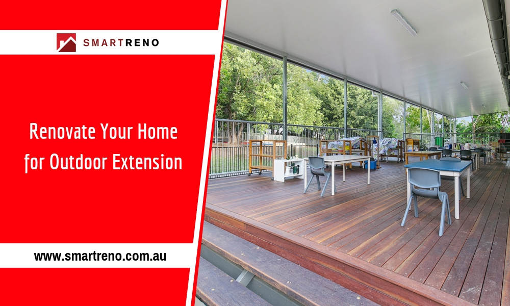 5 Reasons to Extend Your Home in the Outdoors via Renovation