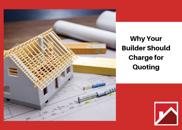 Why Your Builder Should Charge for Quoting