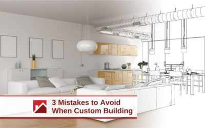 3 Mistakes to Avoid When Custom Building